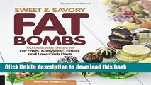 Read Sweet and Savory Fat Bombs: 100 Delicious Treats for Fat Fasts, Ketogenic, Paleo, and