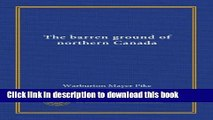 Read Book The barren ground of northern Canada E-Book Download