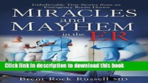 Read Miracles   Mayhem in the ER: Unbelievable True Stories from an Emergency Room Doctor Ebook