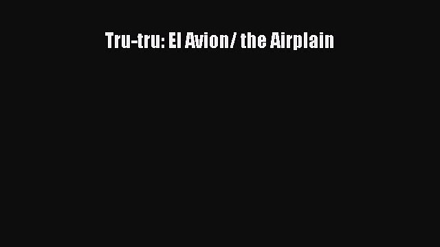 [PDF] Tru-tru: El Avion/ the Airplain Read Online