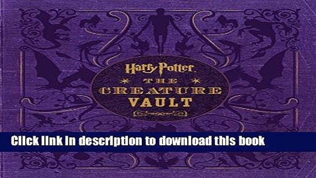Read Harry Potter: The Creature Vault: The Creatures and Plants of the Harry Potter Films Ebook Free