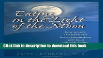 Download Eating in the Light of the Moon: How Women Can Transform Their Relationship with Food