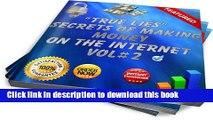Read Books True Lies: Secrets of Making Money On The Internet Volume#2 (True Lies: Secrets of