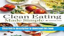 Download Clean Eating Made Simple: A Healthy Cookbook with Delicious Whole-Food Recipes for Eating
