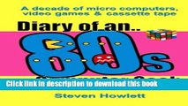 Download Diary Of An 80s Computer Geek: A Decade of Micro Computers, Video Games and Cassette