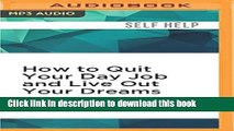 Read How to Quit Your Day Job and Live Out Your Dreams: A Guide to Transforming Your Career Ebook