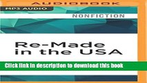 Read Re-Made in the USA: How We Can Restore Jobs, Retool Manufacturing, and Compete With the World