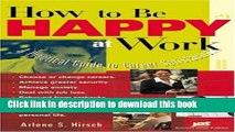 Read Books How to Be Happy at Work: A Practical Guide to Career Satisfaction ebook textbooks