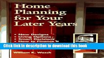 Read Home Planning for Your Later Years: New Designs, Living Options, Smart Decisions, How to