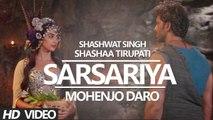 SARSARIYA Video Song MOHENJO DARO A.R. RAHMAN