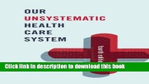 Read Our Unsystematic Health Care System Ebook Free