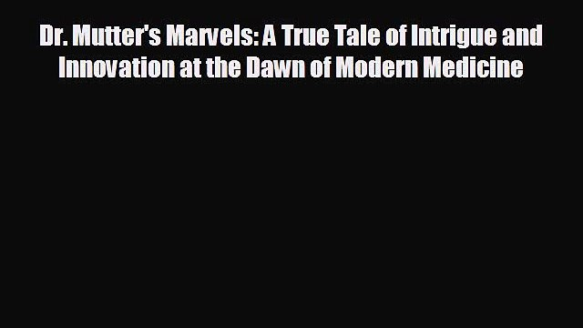 different  Dr. Mutter's Marvels: A True Tale of Intrigue and Innovation at the Dawn of Modern