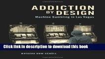 Read Addiction by Design: Machine Gambling in Las Vegas Ebook Free
