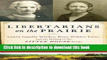 Read Libertarians on the Prairie: Laura Ingalls Wilder, Rose Wilder Lane, and the Making of the