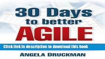 Read 30 Days to Better Agile: Effective Strategies for Getting Results Fast Using Scrum Ebook Online
