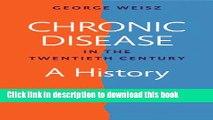 Download Chronic Disease in the Twentieth Century: A History Ebook Online