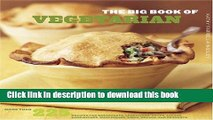 Read Books The Big Book Of Vegetarian: More Than 225 Recipes For Breakfast, Appetizers, Soups,
