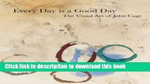 Read Book John Cage: Every Day is a Good Day: The Visual Art of John Cage E-Book Free