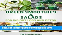 Read Books Green Smoothie and Salads: Green Smoothie and Salad Recipes for Weight Loss, Detox and