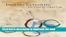 Read Book John Cage: Every Day is a Good Day: The Visual Art of John Cage ebook textbooks