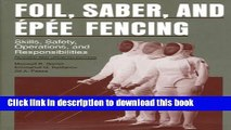 [PDF] Foil, Saber, and Épée Fencing: Skills, Safety, Operations, and Responsibilities Read Online