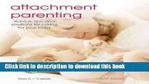 Download Attachment Parenting: Advice, Tips and Solutions for Caring for Your Baby Ebook Online