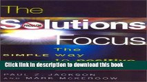 Read The Solutions Focus: The SIMPLE Way to Positive Change (People Skills for Professionals)