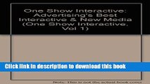 Read One Show Interactive: Advertising s Best Interactive   New Media (One Show Interactive, Vol