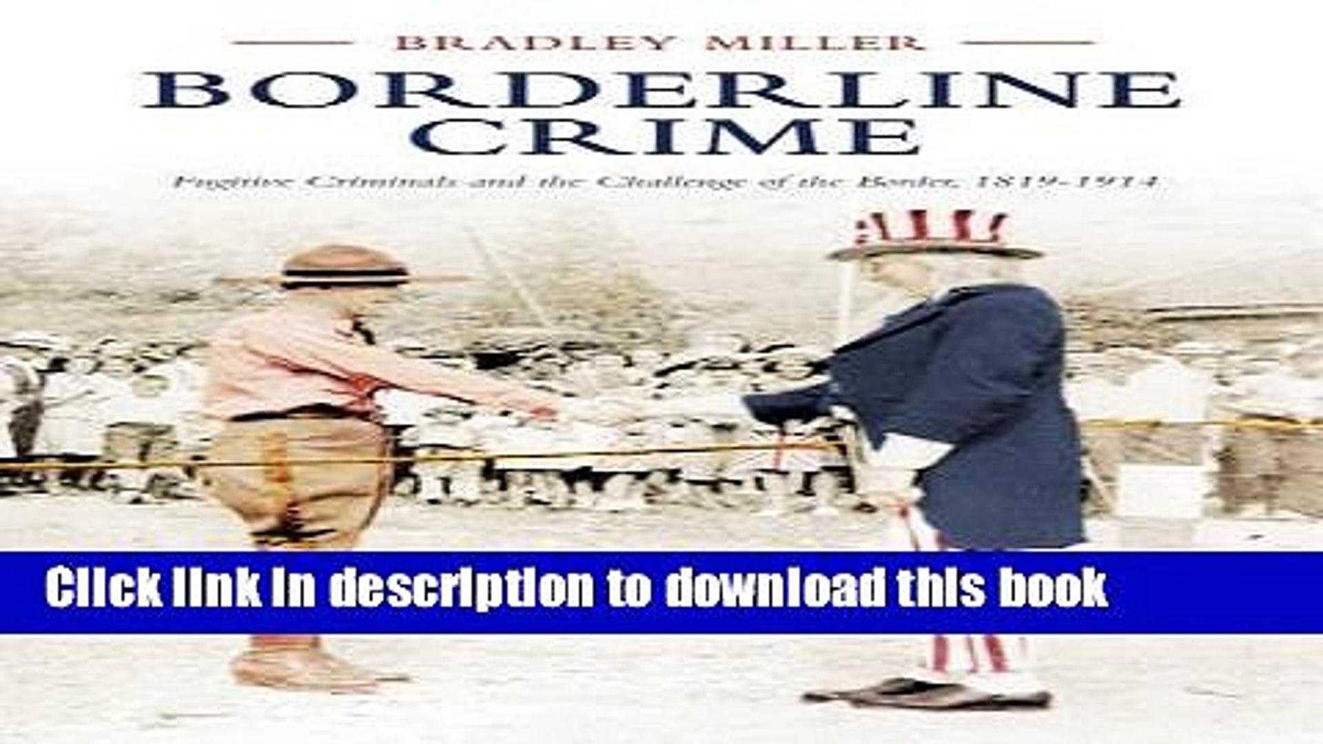 Download Borderline Crime: Fugitive Criminals and the Challenge of the Border, 1819-1914 (Osgoode