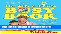 Read The Arts   Crafts Busy Book: 365 Art and Craft Activities to Keep Toddlers and Preschoolers