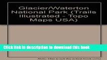 Read Trails Illustrated Glacier, Waterton Lakes National Parks: Montana, Usa/Alberta, Canada