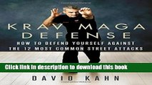 Download Krav Maga Defense: How to Defend Yourself Against the 12 Most Common Unarmed Street