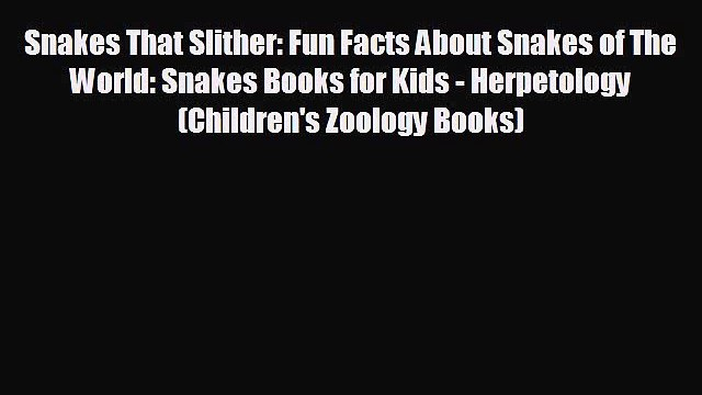 Free [PDF] Downlaod Snakes That Slither: Fun Facts About Snakes of The World: Snakes Books