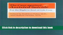 [Download] The Case against Assisted Suicide: For the Right to End-of-Life Care [PDF] Full Ebook