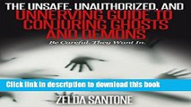 Download The Unsafe, Unauthorized, and Unnerving Guide to Conjuring Ghosts and Demons: Be Careful.