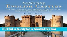 Read Exploring English Castles: Evocative, Romantic, and Mysterious True Tales of the Kings and
