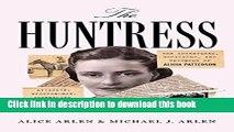 Read The Huntress: The Adventures, Escapades, and Triumphs of Alicia Patterson: Aviatrix,