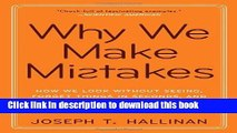 Download Why We Make Mistakes: How We Look Without Seeing, Forget Things in Seconds, and Are All