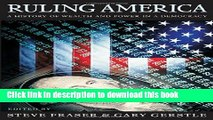 Download Books Ruling America: A History of Wealth and Power in a Democracy Ebook PDF