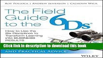 Download Book The Field Guide to the 6Ds: How to Use the Six Disciplines to Transform Learning