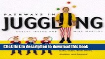 Read Pathways in Juggling: Learn How to Juggle with Balls, Rings, Clubs, Devil Sticks, Diabolos