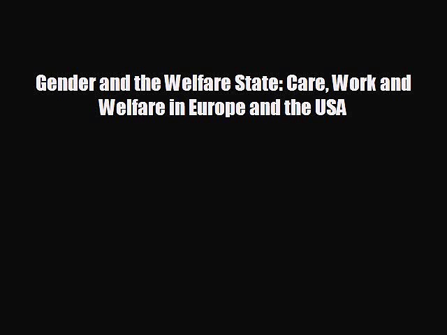 FREE DOWNLOAD Gender and the Welfare State: Care Work and Welfare in Europe and the USA  DOWNLOAD