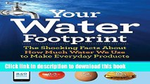 [Download] Your Water Footprint: The Shocking Facts About How Much Water We Use to Make Everyday