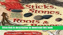 Download Sticks, Stones, Roots   Bones: Hoodoo, Mojo   Conjuring with Herbs  PDF Online