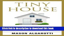Download Tiny House: The Definitive Manual To Tiny Houses: Home Construction, Interior Design,