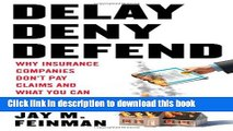 Download Book Delay, Deny, Defend: Why Insurance Companies Don t Pay Claims and What You Can Do