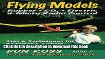 Read Books Flying Models: Rubber, CO2, Electric   Micro Radio Control - Tips   Techniques for