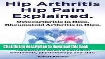 Read Hip Arthritis, Hip Pain Explained  Osteoarthritis in Hips, Rheumatoid Arthritis in Hips