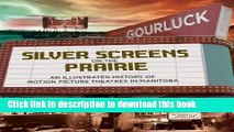 Read Silver Screens on the Prairie: An Illustrated History of Motion Picture Theaters in Manitoba