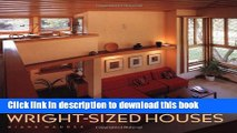 Read Wright-Sized Houses: Frank Lloyd Wright s Solutions for Making Small Houses Feel Big  Ebook